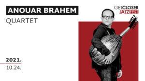 ANOUAR BRAHEM QUARTET | GETCLOSER JAZZ FEST